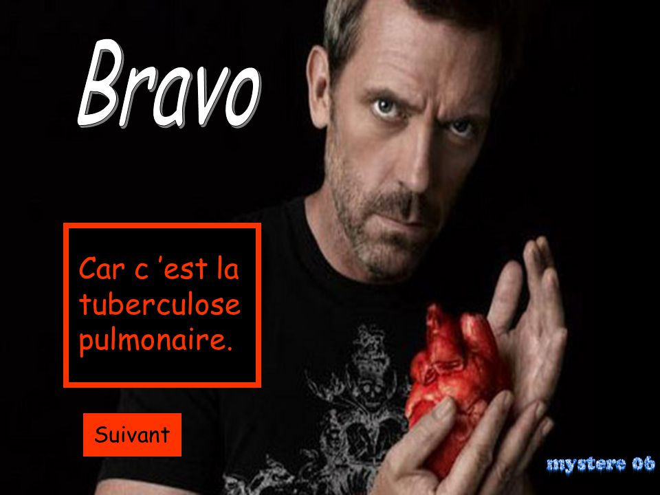 Bravo Car c 'est la tuberculose pulmonaire. Suivant