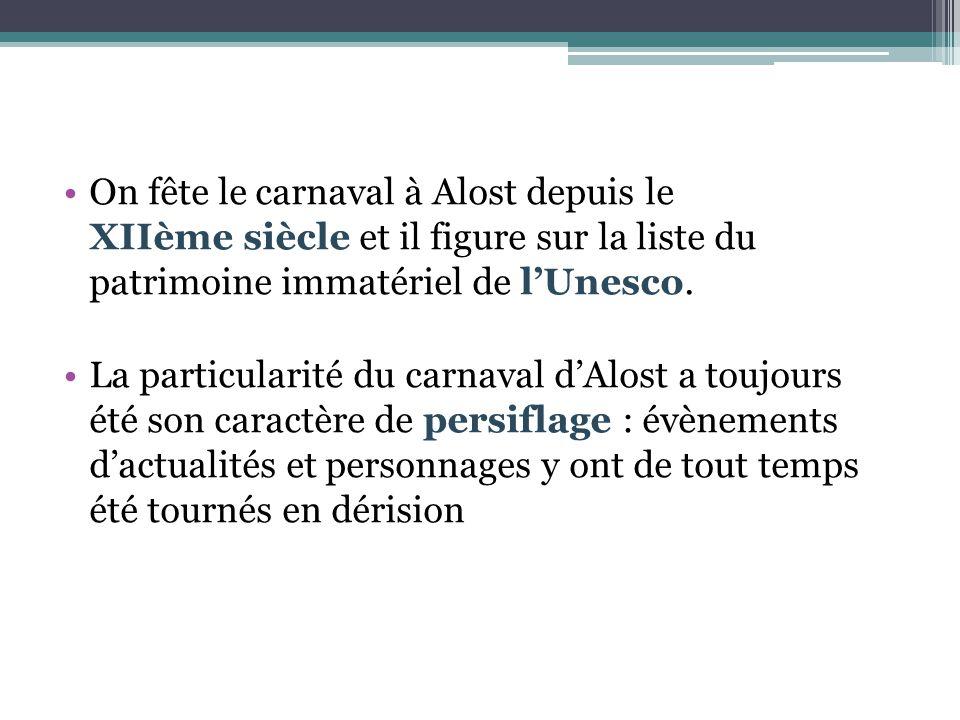 On fête le carnaval à Alost depuis le XIIème siècle et il figure sur la liste du patrimoine immatériel de l'Unesco.