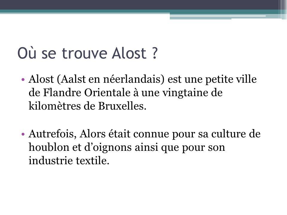 Où se trouve Alost Alost (Aalst en néerlandais) est une petite ville de Flandre Orientale à une vingtaine de kilomètres de Bruxelles.