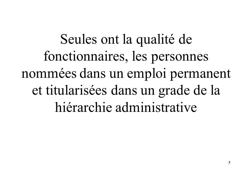 Seules ont la qualité de fonctionnaires, les personnes nommées dans un emploi permanent et titularisées dans un grade de la hiérarchie administrative