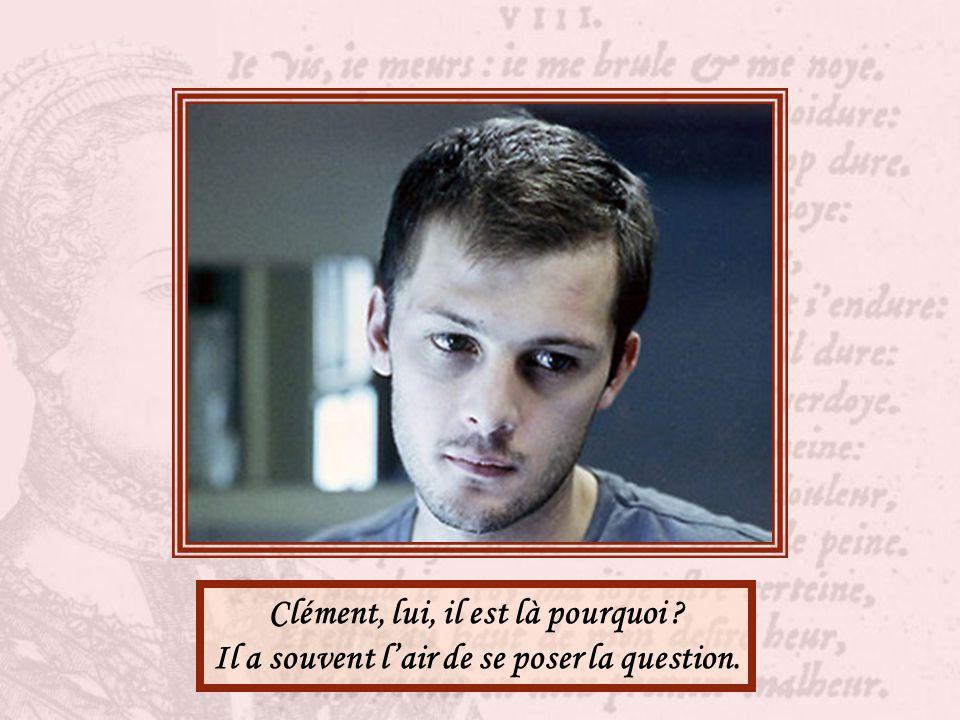 Clément, lui, il est là pourquoi