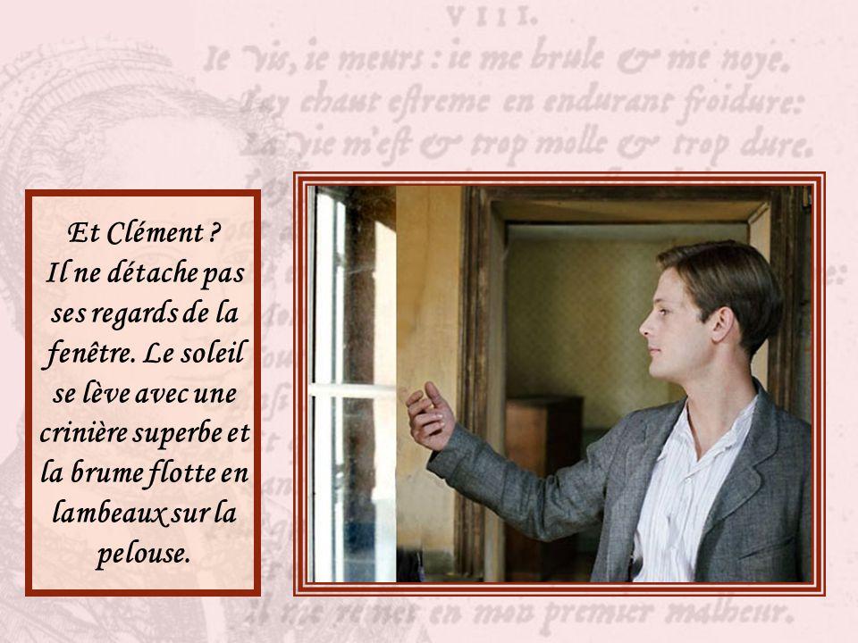 Et Clément. Il ne détache pas ses regards de la fenêtre