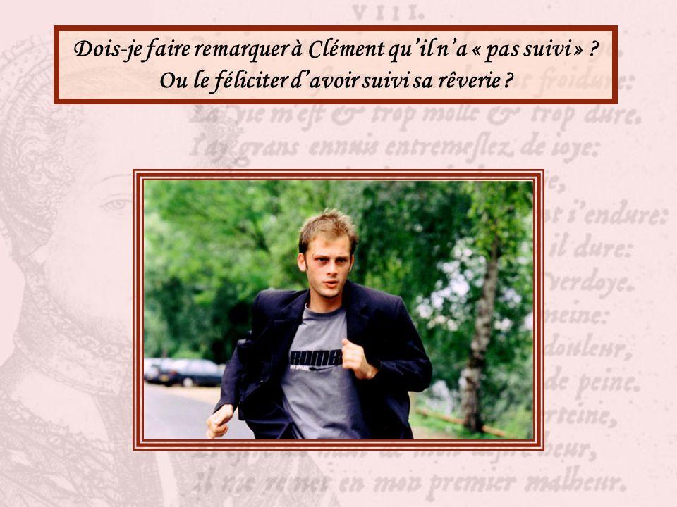 Dois-je faire remarquer à Clément qu'il n'a « pas suivi »