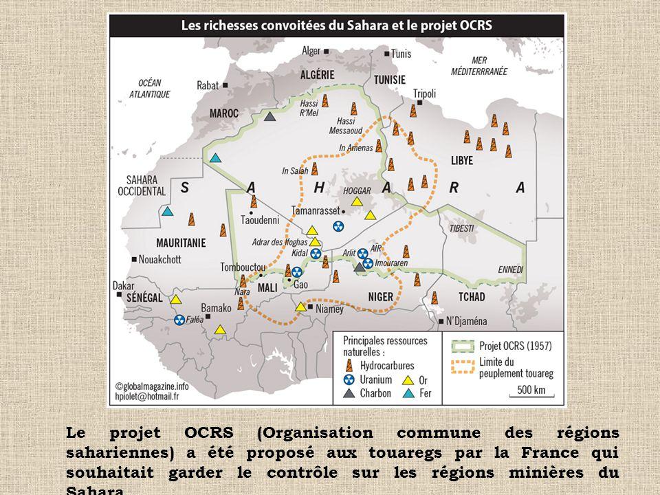 Le projet OCRS (Organisation commune des régions sahariennes) a été proposé aux touaregs par la France qui souhaitait garder le contrôle sur les régions minières du Sahara.