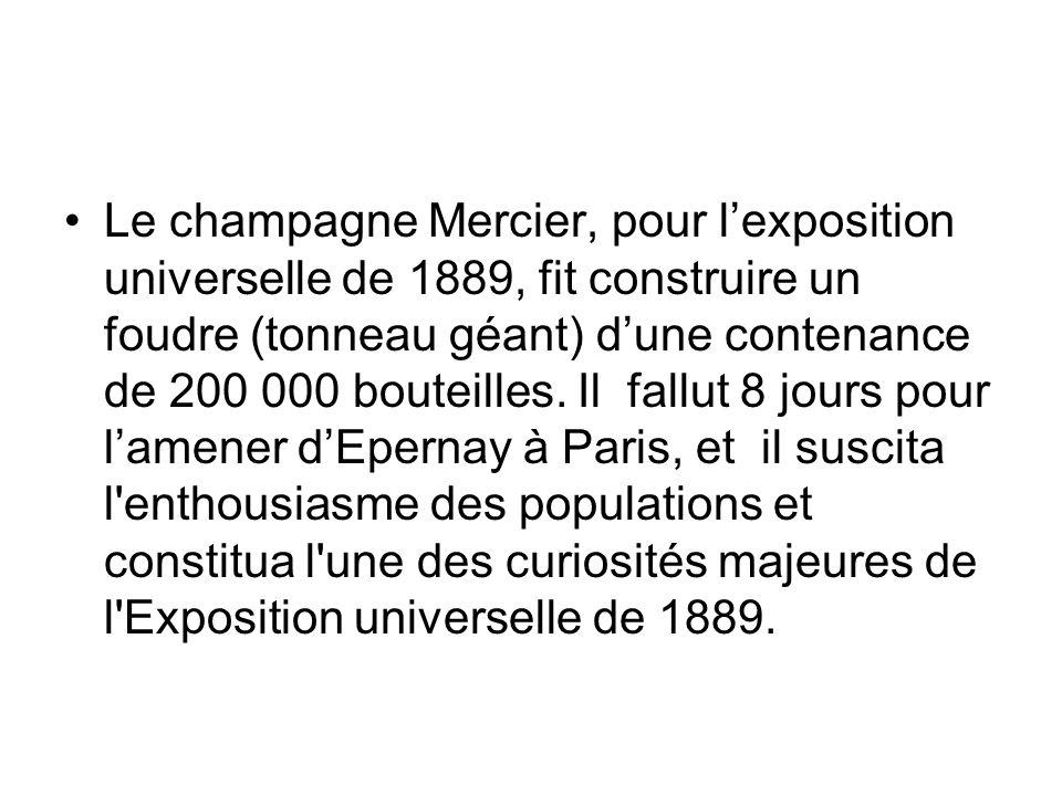 Le champagne Mercier, pour l'exposition universelle de 1889, fit construire un foudre (tonneau géant) d'une contenance de 200 000 bouteilles.