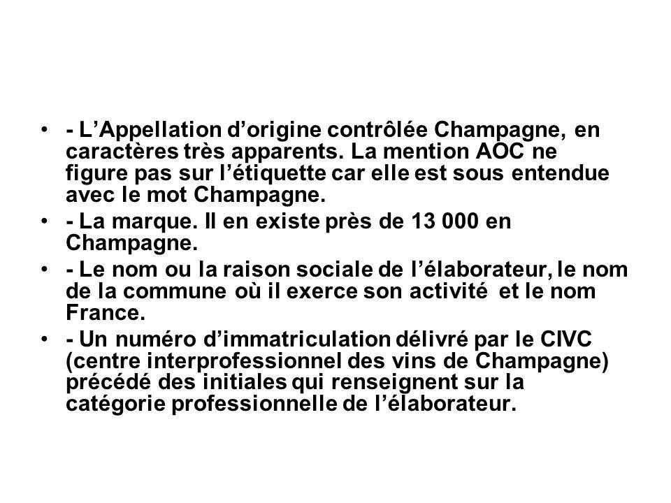 - L'Appellation d'origine contrôlée Champagne, en caractères très apparents. La mention AOC ne figure pas sur l'étiquette car elle est sous entendue avec le mot Champagne.