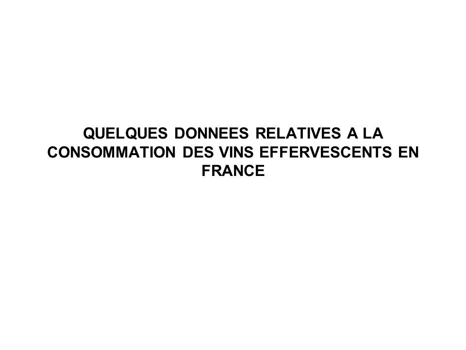 QUELQUES DONNEES RELATIVES A LA CONSOMMATION DES VINS EFFERVESCENTS EN FRANCE