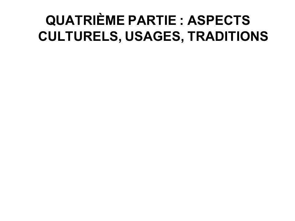 QUATRIÈME PARTIE : ASPECTS CULTURELS, USAGES, TRADITIONS