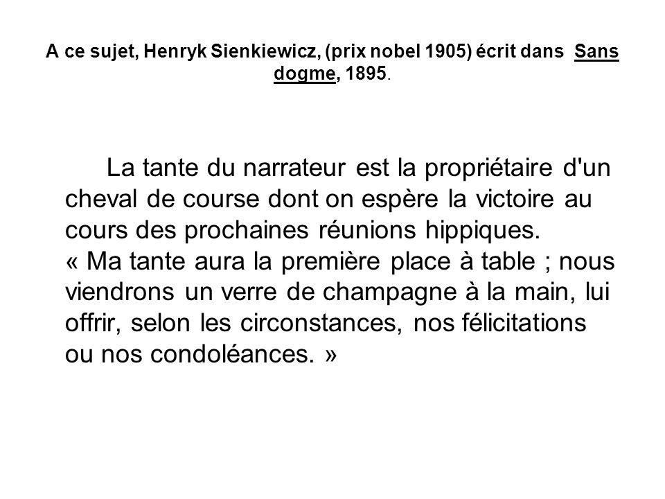 A ce sujet, Henryk Sienkiewicz, (prix nobel 1905) écrit dans Sans dogme, 1895.