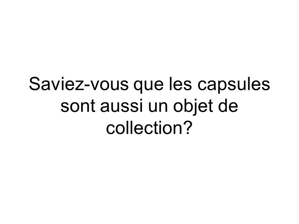 Saviez-vous que les capsules sont aussi un objet de collection