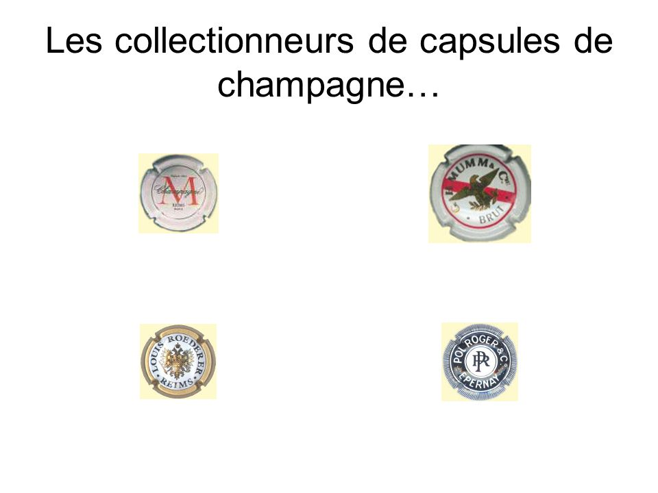 Les collectionneurs de capsules de champagne…