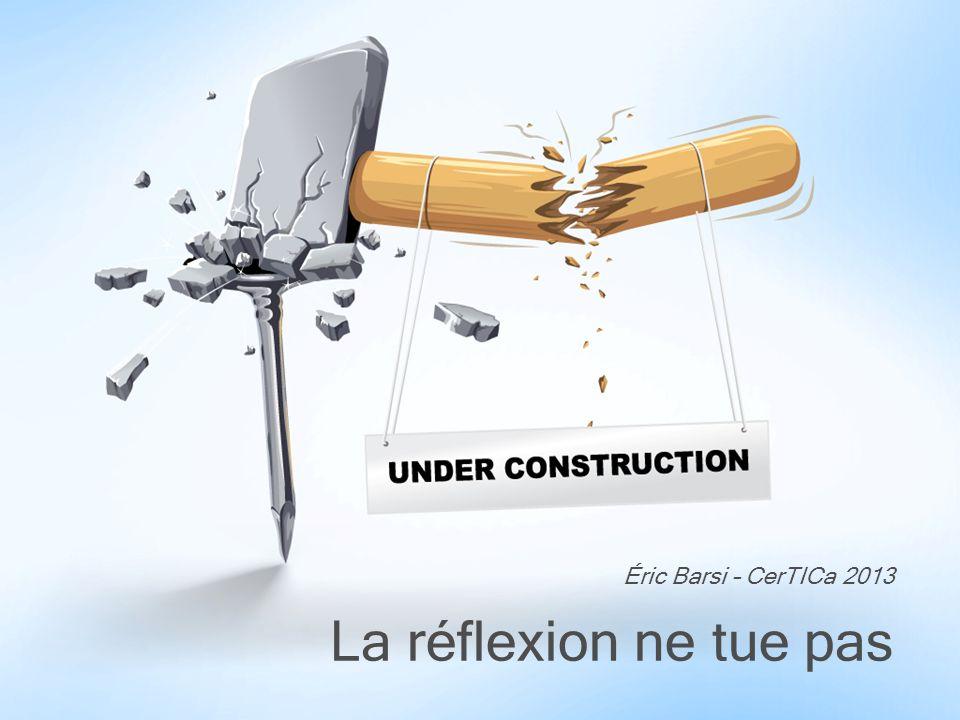 La réflexion ne tue pas Éric Barsi – CerTICa 2013