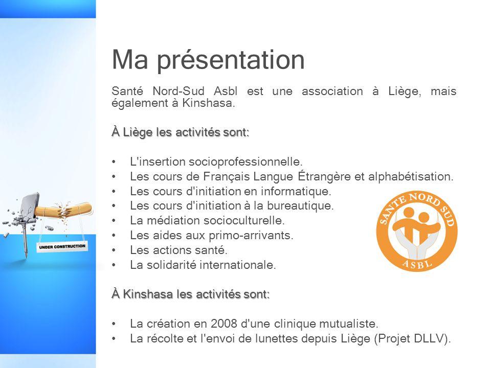 Ma présentation Santé Nord-Sud Asbl est une association à Liège, mais également à Kinshasa. À Liège les activités sont: