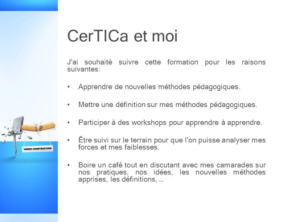 CerTICa et moi J ai souhaité suivre cette formation pour les raisons suivantes: Apprendre de nouvelles méthodes pédagogiques.