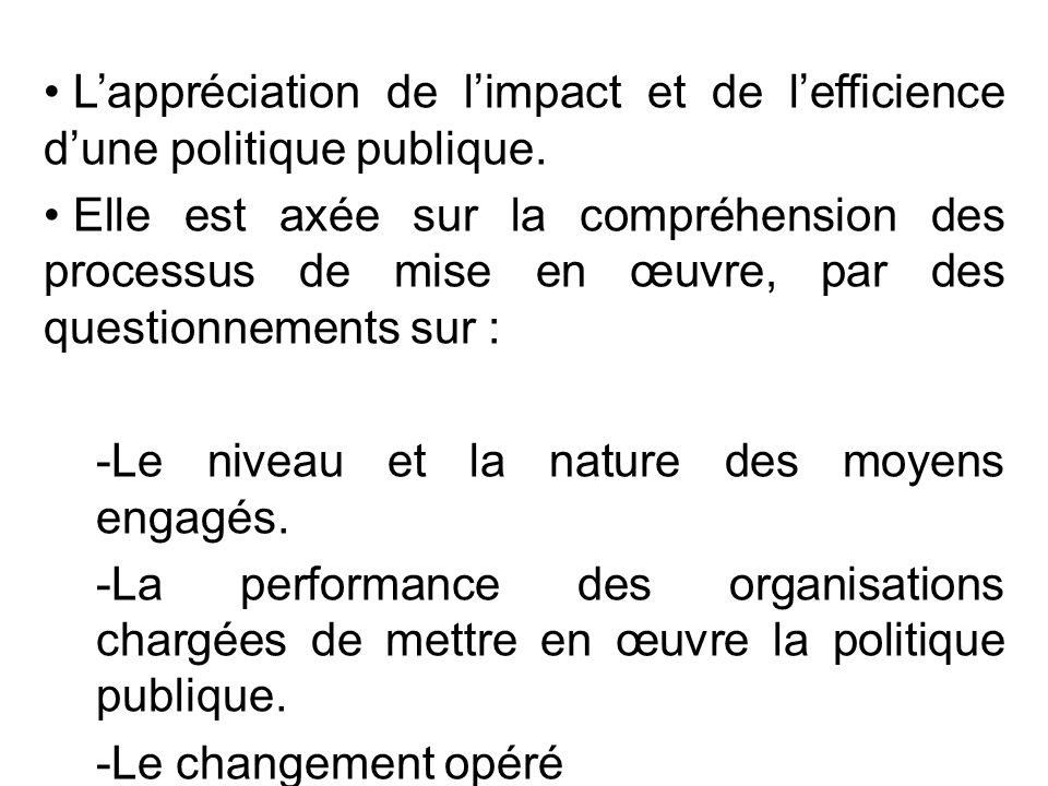 L'appréciation de l'impact et de l'efficience d'une politique publique.