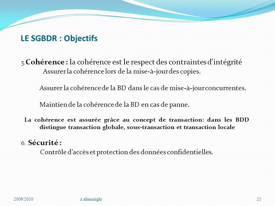 LE SGBDR : Objectifs 5.Cohérence : la cohérence est le respect des contraintes d'intégrité.