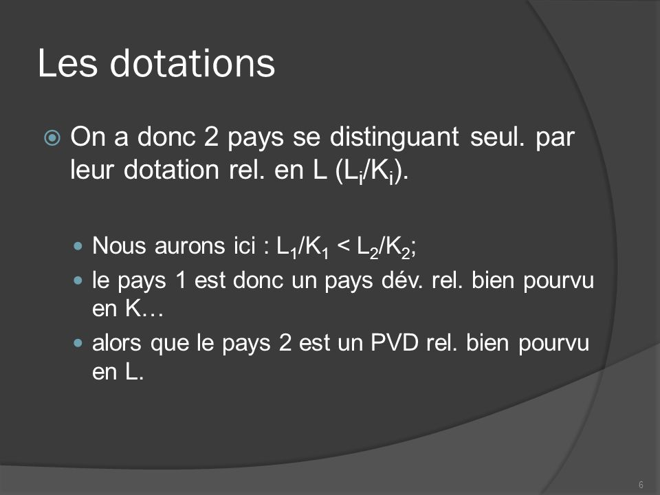 Les dotations On a donc 2 pays se distinguant seul. par leur dotation rel. en L (Li/Ki). Nous aurons ici : L1/K1 < L2/K2;