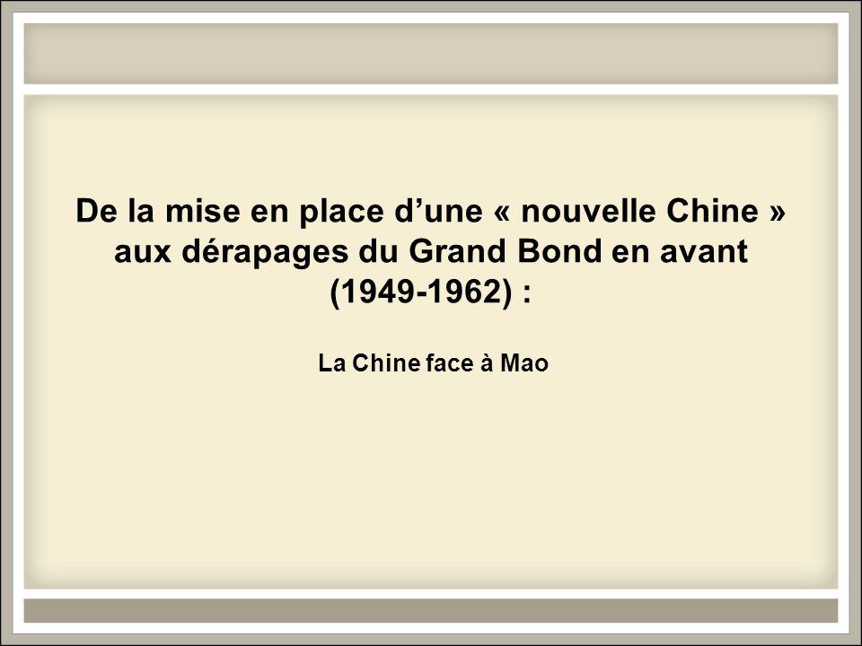 De la mise en place d'une « nouvelle Chine » aux dérapages du Grand Bond en avant (1949-1962) :