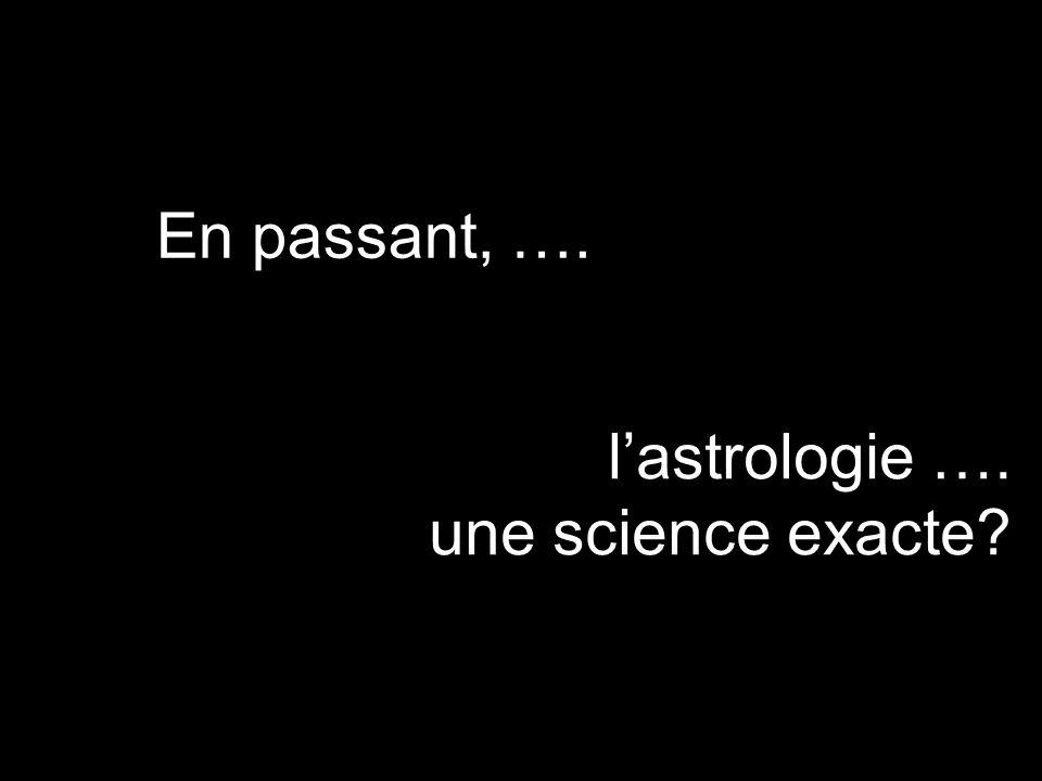 En passant, …. l'astrologie …. une science exacte