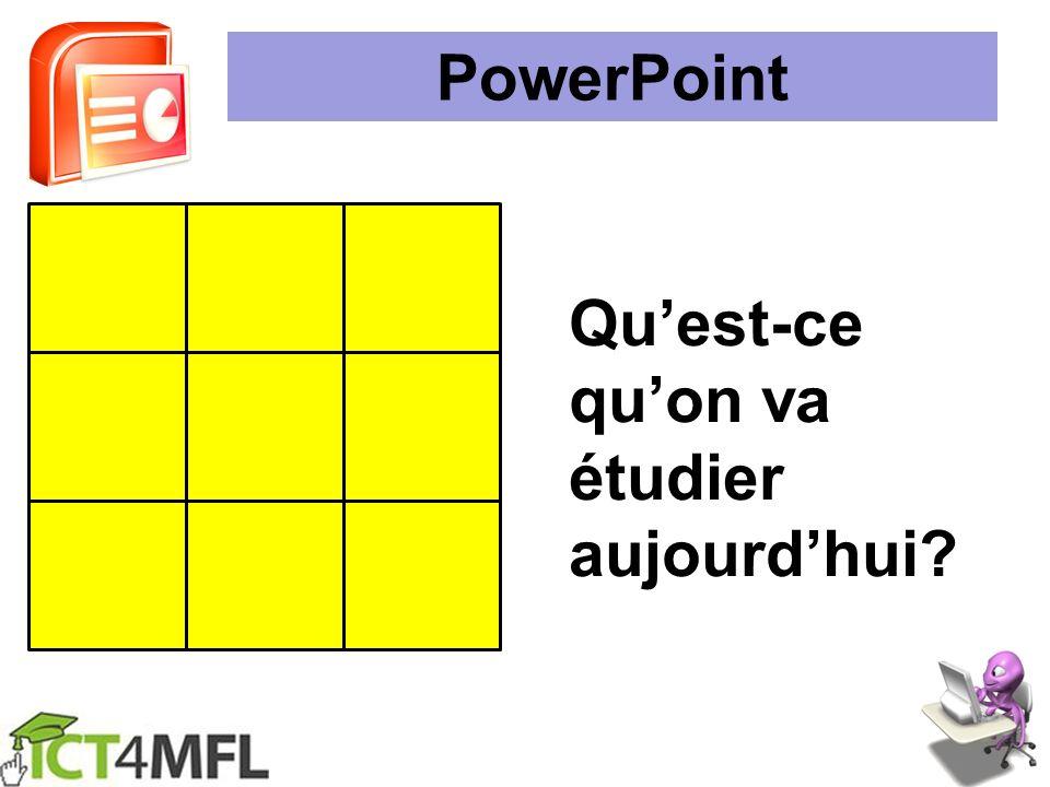 PowerPoint Qu'est-ce qu'on va étudier aujourd'hui