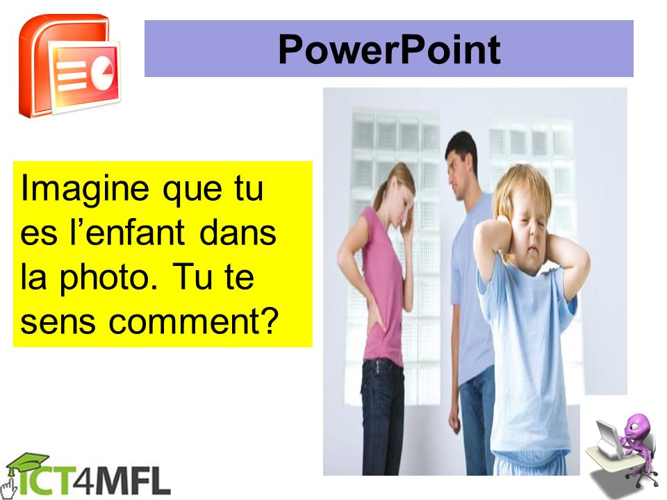 PowerPoint Imagine que tu es l'enfant dans la photo. Tu te sens comment
