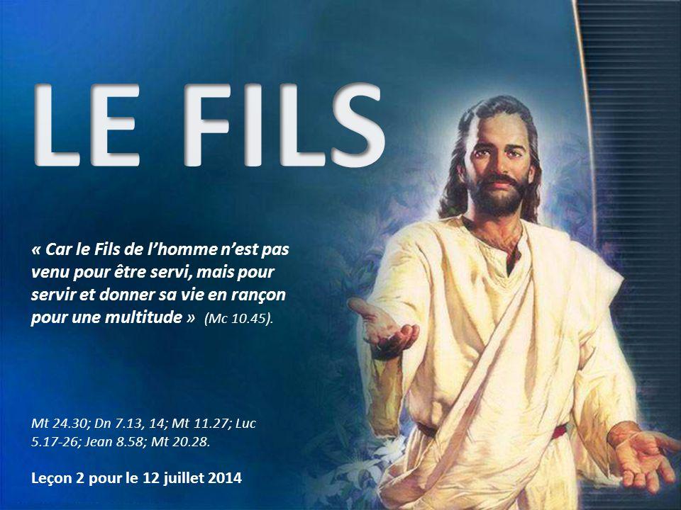 LE FILS « Car le Fils de l'homme n'est pas venu pour être servi, mais pour servir et donner sa vie en rançon pour une multitude » (Mc 10.45).