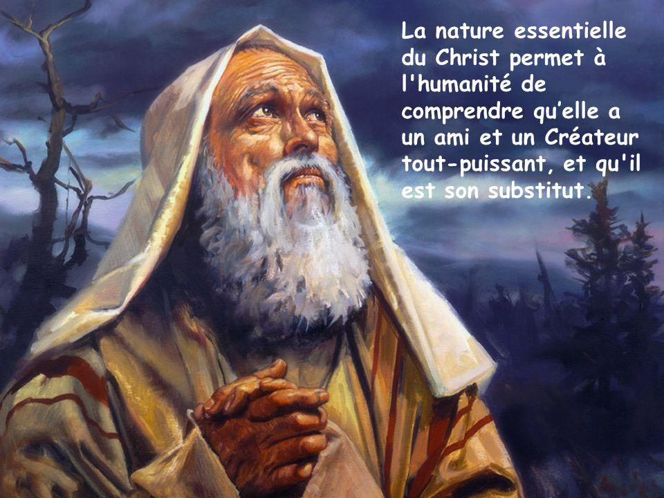 La nature essentielle du Christ permet à l humanité de comprendre qu'elle a un ami et un Créateur tout-puissant, et qu il est son substitut.