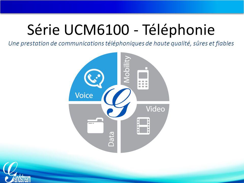 Série UCM6100 - Téléphonie Une prestation de communications téléphoniques de haute qualité, sûres et fiables.