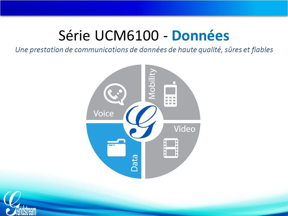 Série UCM6100 - Données Une prestation de communications de données de haute qualité, sûres et fiables.