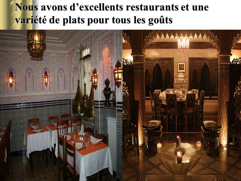 Nous avons d'excellents restaurants et une variété de plats pour tous les goûts