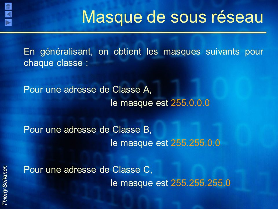 Masque de sous réseau En généralisant, on obtient les masques suivants pour chaque classe : Pour une adresse de Classe A,