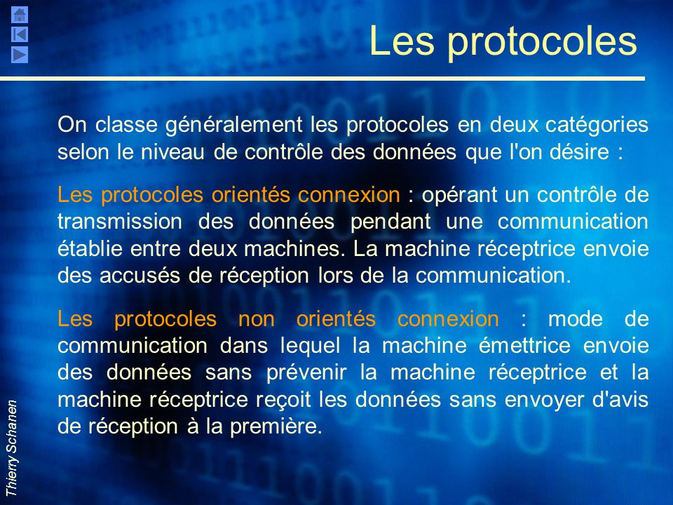 Les protocoles On classe généralement les protocoles en deux catégories selon le niveau de contrôle des données que l on désire :