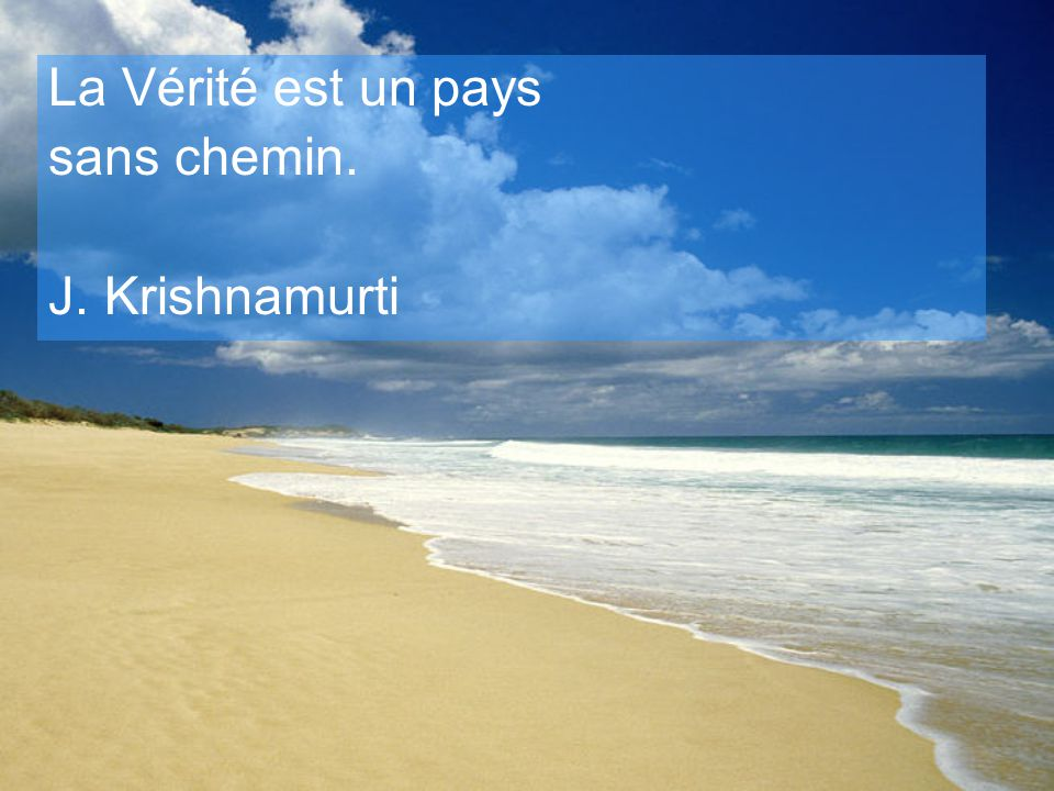La Vérité est un pays sans chemin. J. Krishnamurti