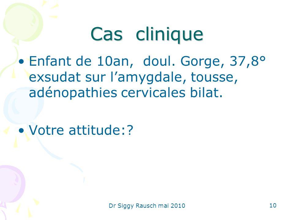 Cas clinique Enfant de 10an, doul. Gorge, 37,8° exsudat sur l'amygdale, tousse, adénopathies cervicales bilat.