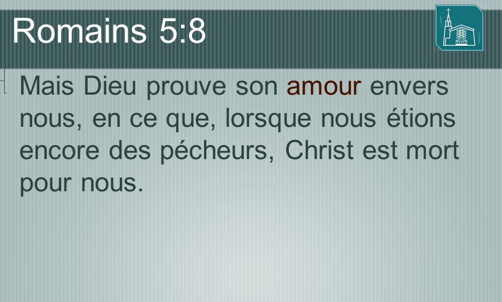 Romains 5:8 Mais Dieu prouve son amour envers nous, en ce que, lorsque nous étions encore des pécheurs, Christ est mort pour nous.