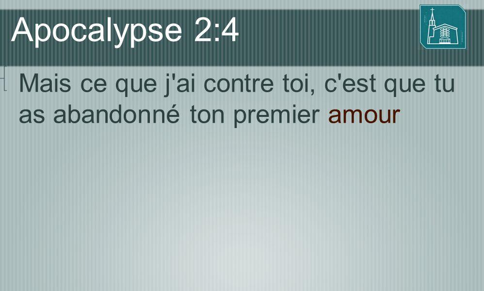 Apocalypse 2:4 Mais ce que j ai contre toi, c est que tu as abandonné ton premier amour
