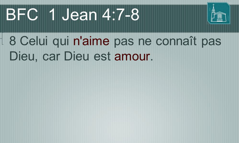BFC 1 Jean 4:7-8 8 Celui qui n aime pas ne connaît pas Dieu, car Dieu est amour.