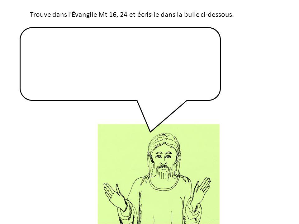 Trouve dans l Évangile Mt 16, 24 et écris-le dans la bulle ci-dessous.