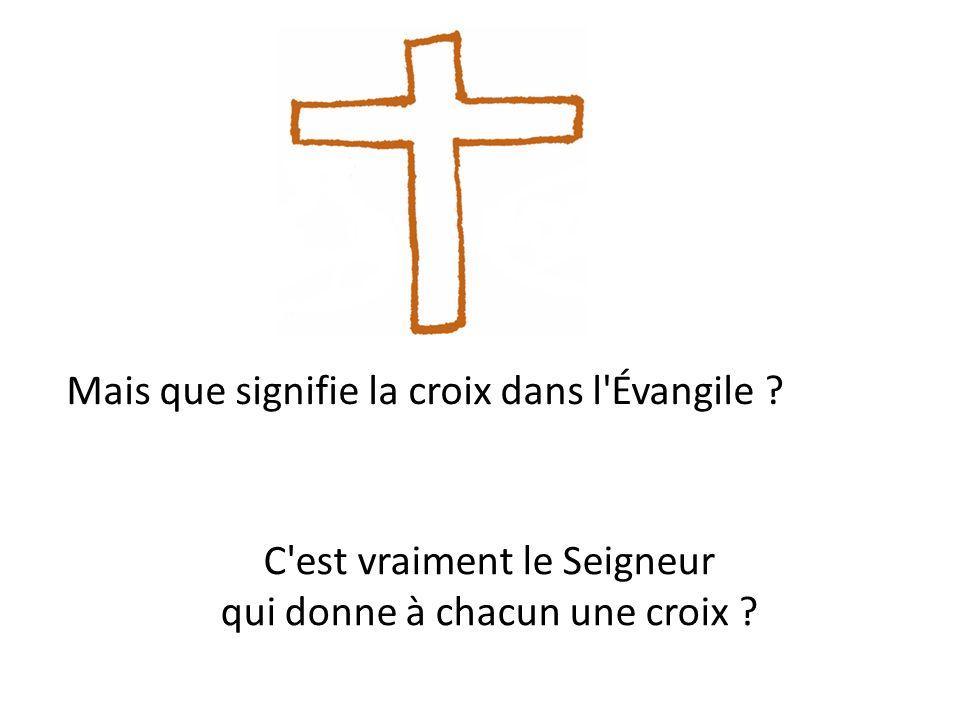 Mais que signifie la croix dans l Évangile