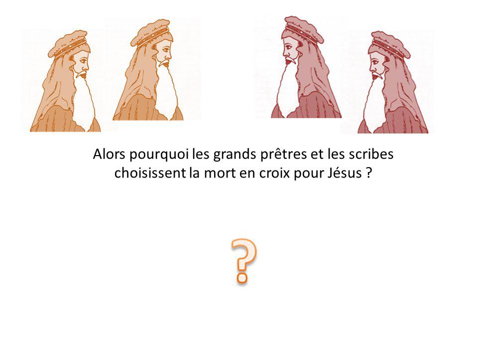 Alors pourquoi les grands prêtres et les scribes choisissent la mort en croix pour Jésus