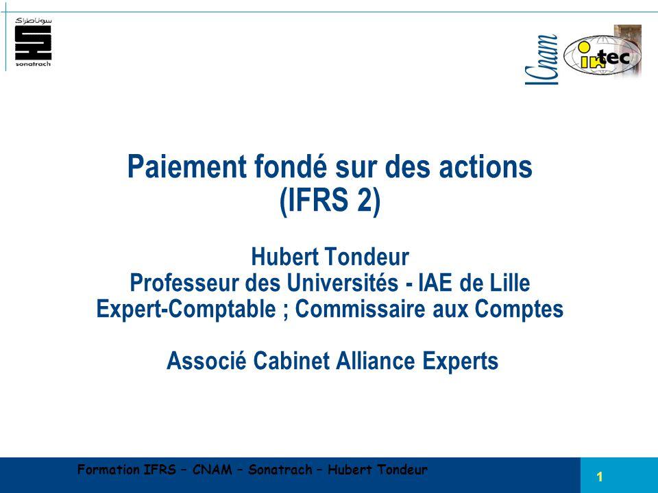 Paiement fondé sur des actions (IFRS 2) Hubert Tondeur Professeur des Universités - IAE de Lille Expert-Comptable ; Commissaire aux Comptes Associé Cabinet Alliance Experts
