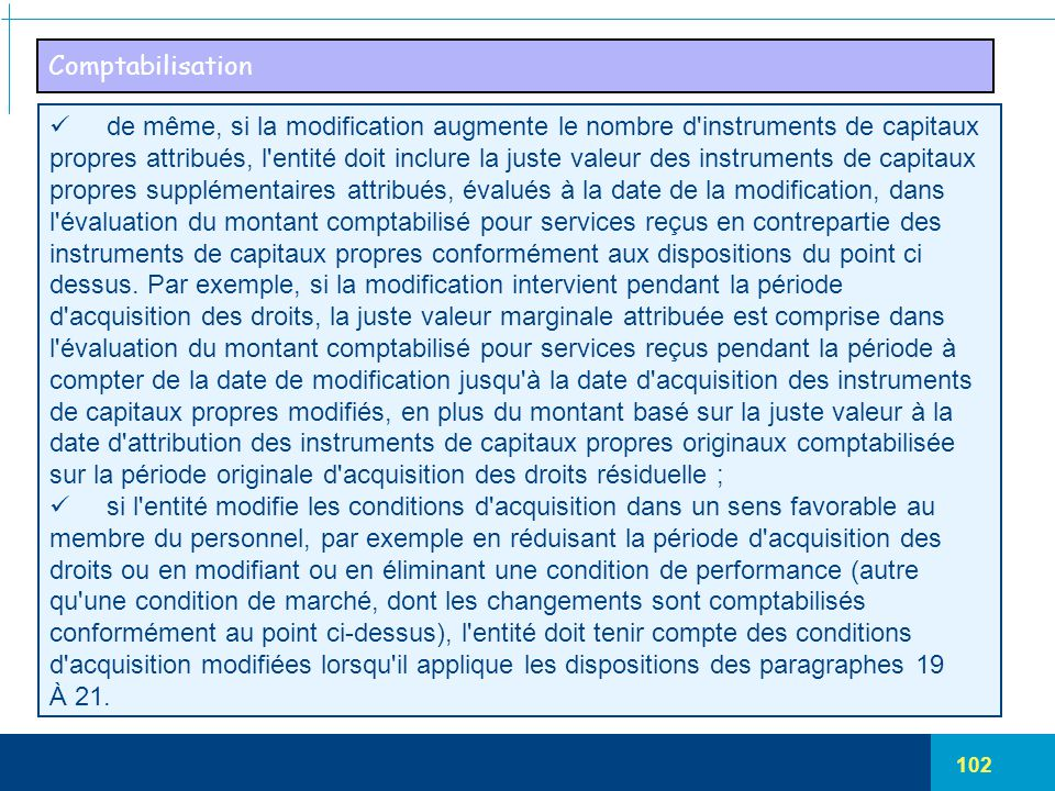 Comptabilisation de même, si la modification augmente le nombre d instruments de capitaux.