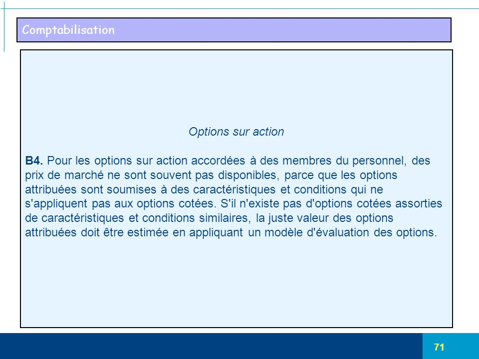 Comptabilisation Options sur action. B4. Pour les options sur action accordées à des membres du personnel, des.