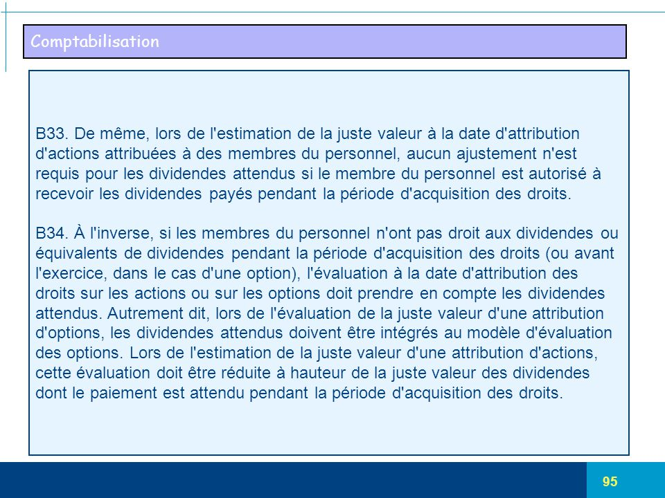 Comptabilisation B33. De même, lors de l estimation de la juste valeur à la date d attribution.
