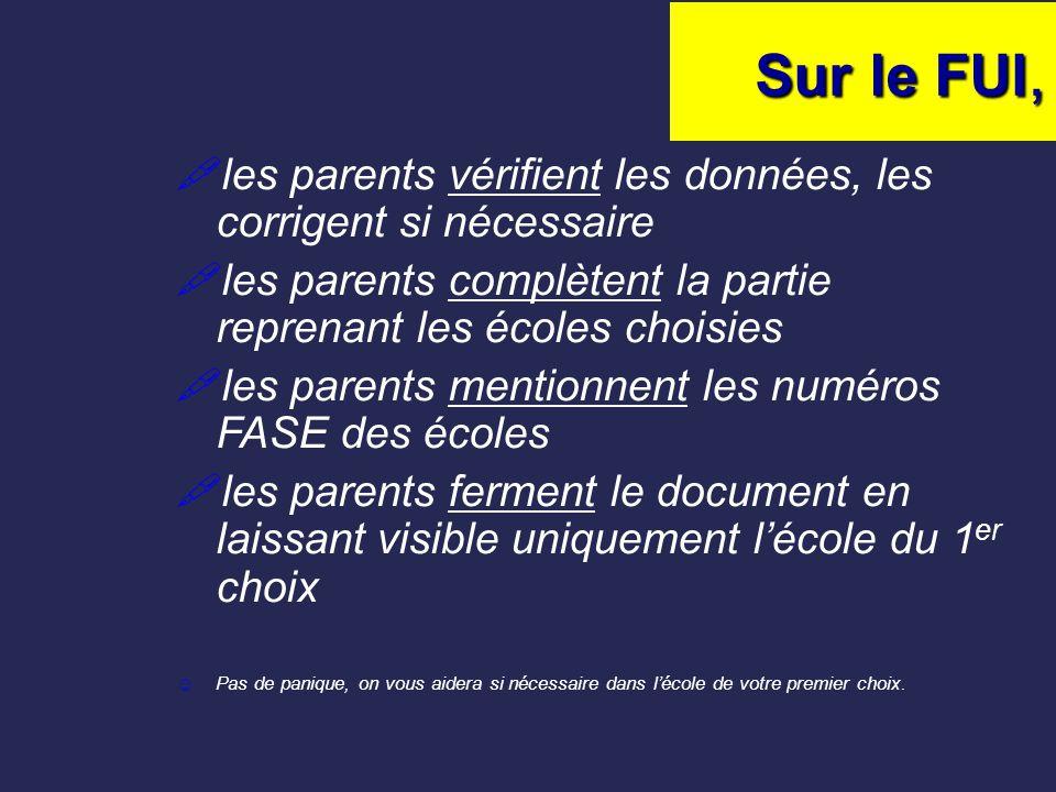Sur le FUI, les parents vérifient les données, les corrigent si nécessaire. les parents complètent la partie reprenant les écoles choisies.