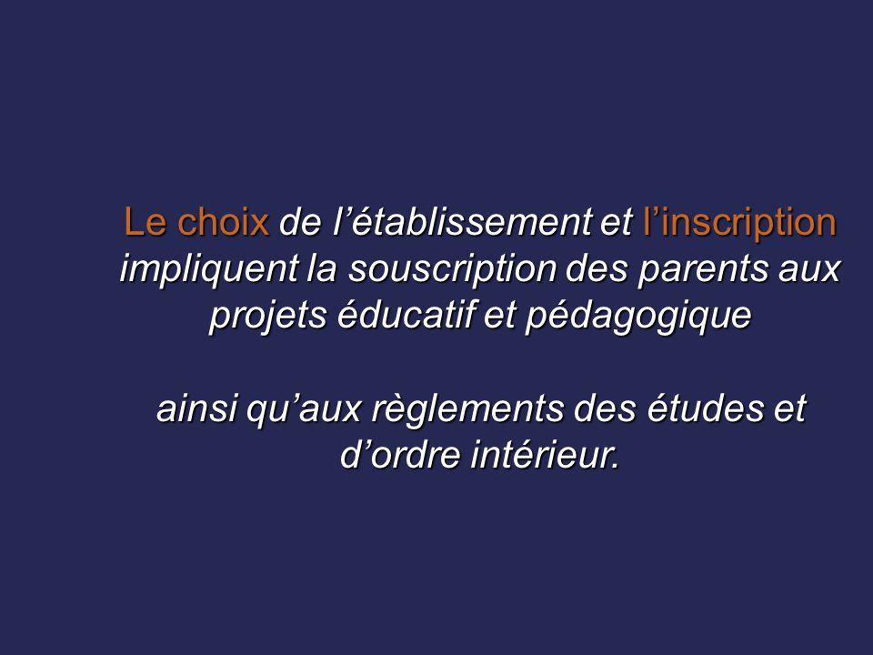 Le choix de l'établissement et l'inscription impliquent la souscription des parents aux projets éducatif et pédagogique ainsi qu'aux règlements des études et d'ordre intérieur.