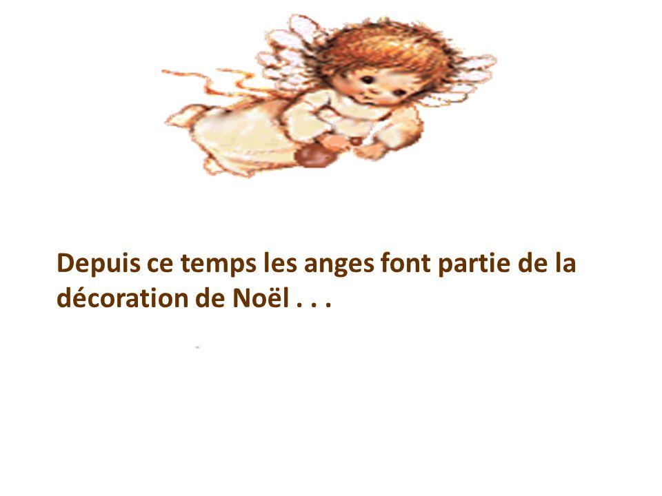 Depuis ce temps les anges font partie de la décoration de Noël . . .