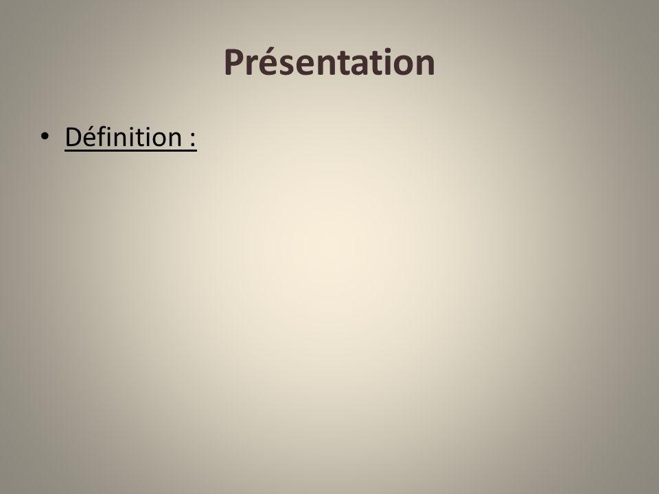 Présentation Définition :