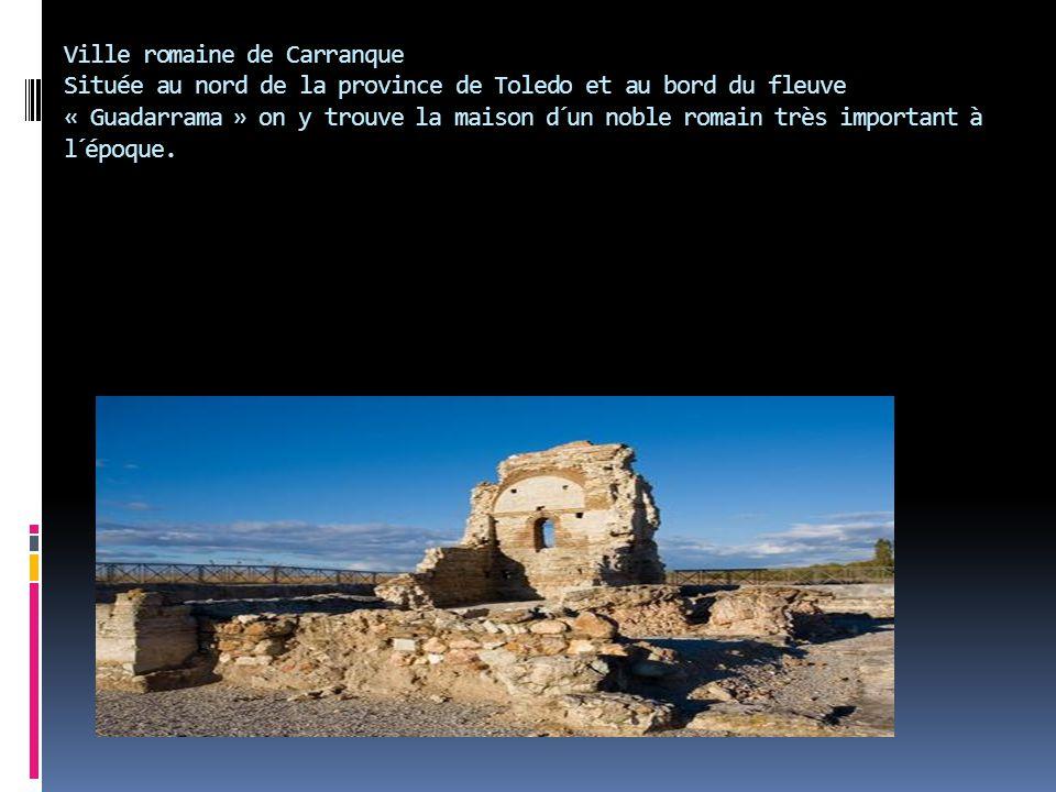 Ville romaine de Carranque Située au nord de la province de Toledo et au bord du fleuve « Guadarrama » on y trouve la maison d´un noble romain très important à l´époque.