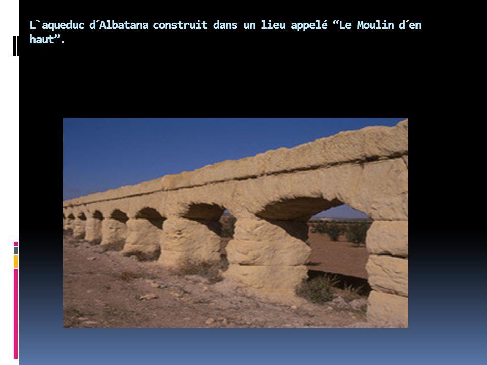 L`aqueduc d´Albatana construit dans un lieu appelé Le Moulin d´en haut .